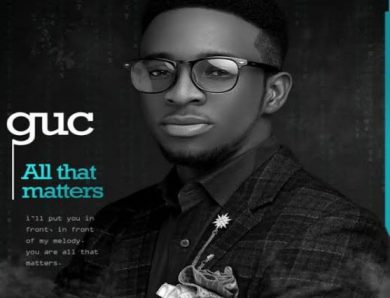 GUC – All That Matters [Music]