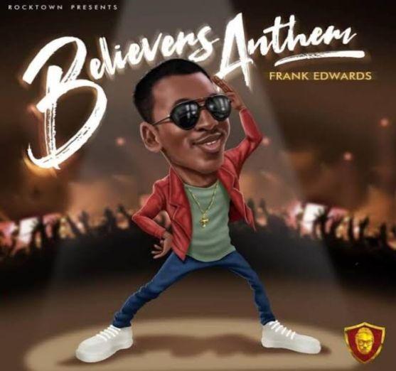 Frank-Edwards – Believers Anthem [Music]