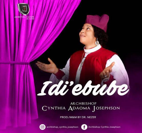 Arch Bishop Cynthia – Idi Ebube [Music]