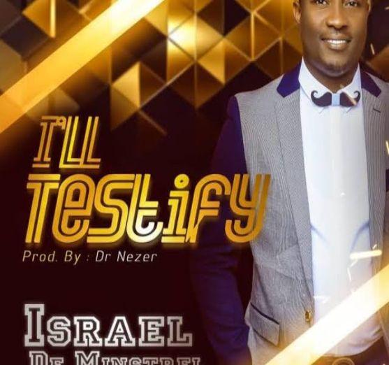 Israel De Minstrel – I'll testify [Music]