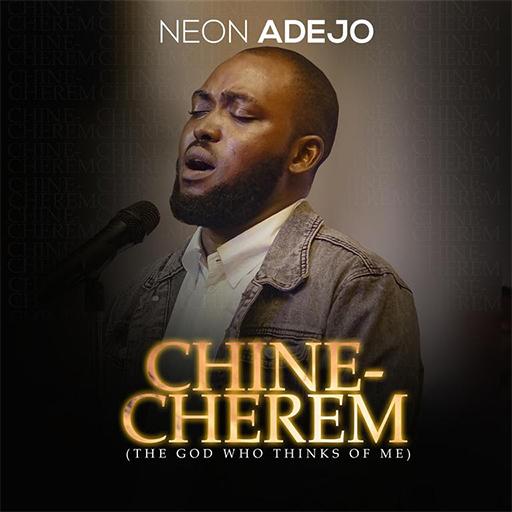 Neon Adejo – Chinecherem [Music]