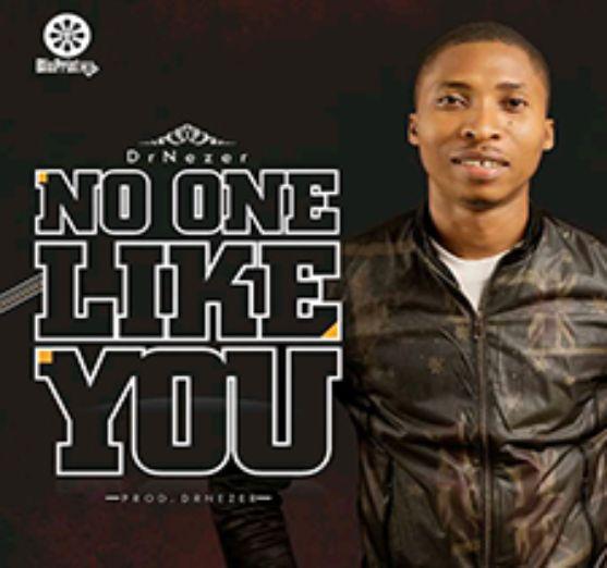 DrNezer – No One Like You [Music]