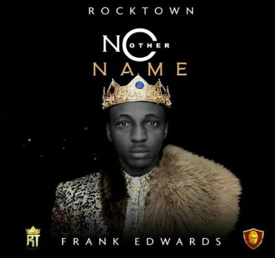 Frank Edwards – No Other Name [Music]