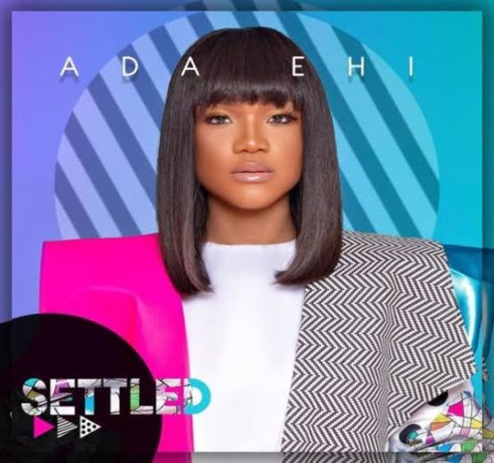 Ada Ehi – Settled [Music]