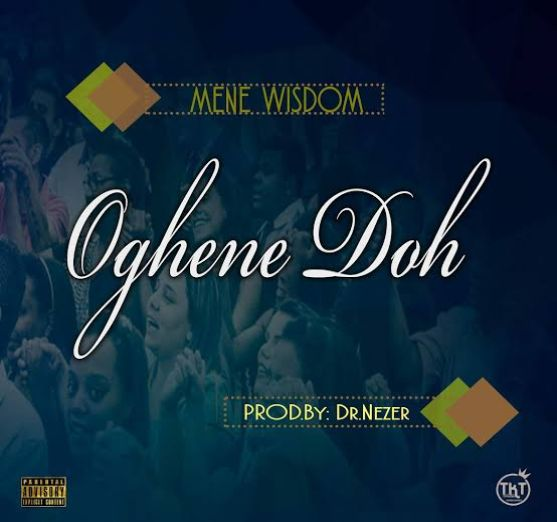 Mene Wisdom – Oghene Doh [Music]