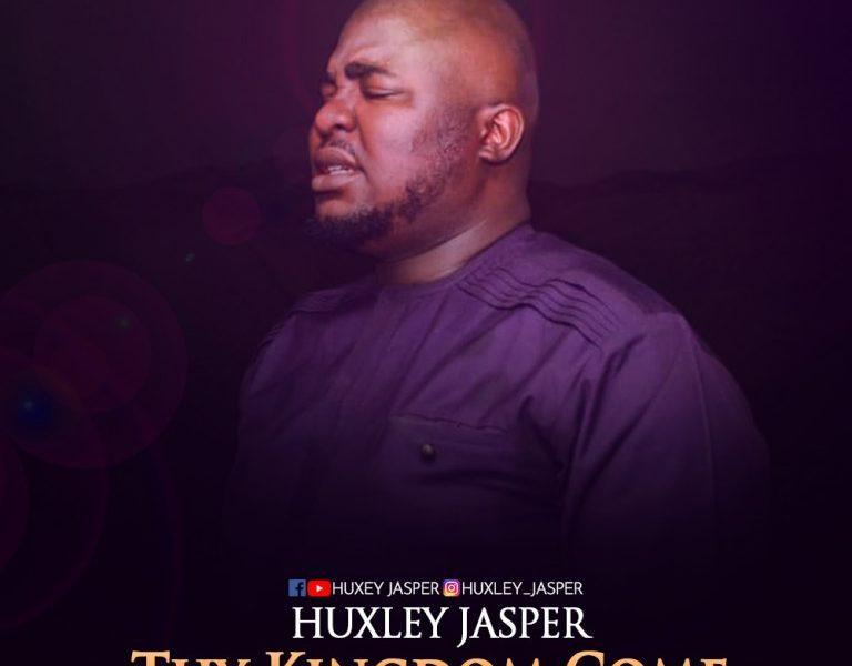 DOWNLOAD: Pastor Huxley Jasper – Thy Kingdom Come [Music]