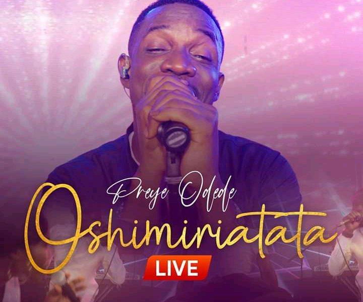 DOWNLOAD: Preye Odede – Oshimiriatata LIVE [Music + Video]
