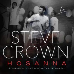 DOWNLOAD: Steve Crown – Hosanna [Music + Video]