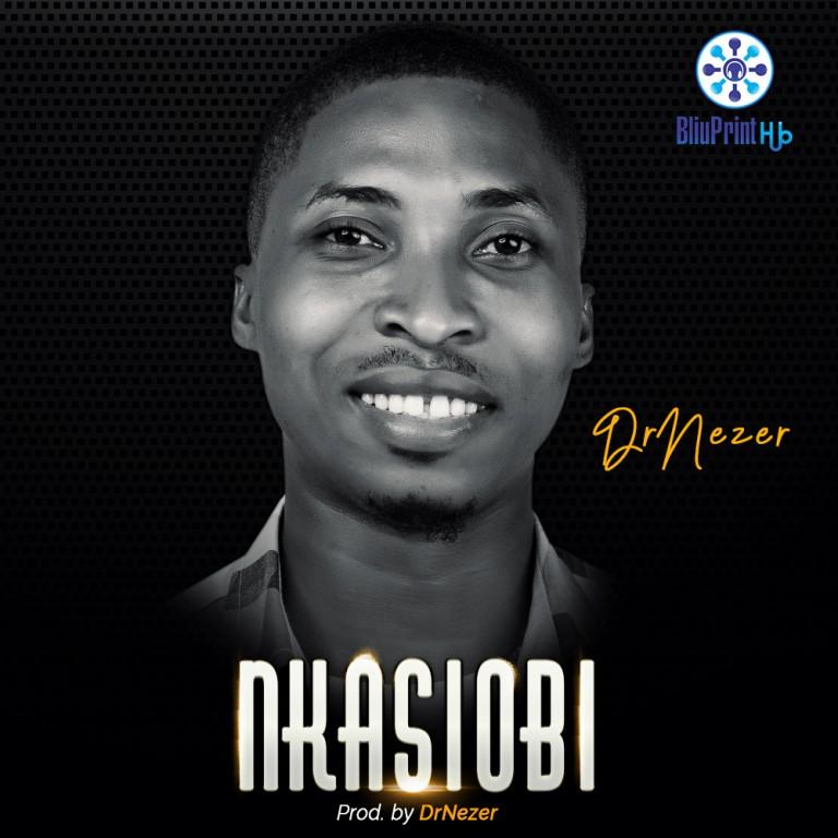 DOWNLOAD: DrNezer – Nkasiobi [Music + Video]