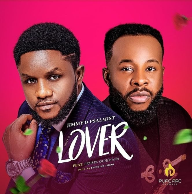 DOWNLOAD: Jimmy D Psalmist – Lover ft. Prospa Ochimana [Music + Video]
