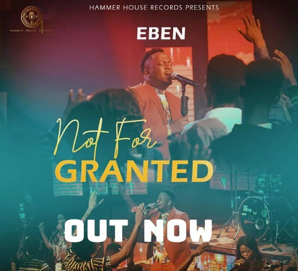 DOWNLOAD: Not For Granted – Eben [Music + Video]