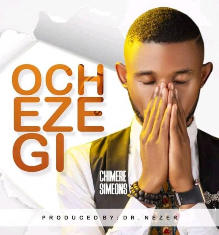 DOWNLOAD: Ocheze Gi – Chimere Simeons [Music]
