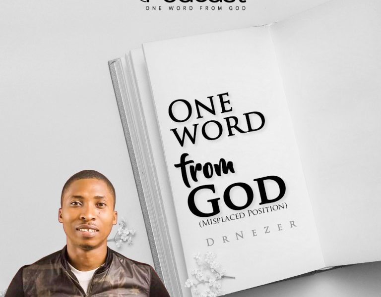 PODCAST: One Word From God (Misplaced Position) – DrNezer