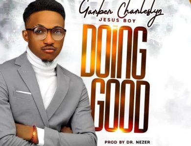 DOWNLOAD: Doing Good – Garber Charleslyn  [Music]