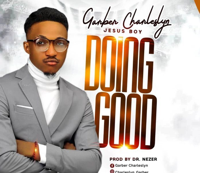 DOWNLOAD: Doing Good – Garber Charleslyn  [Music]
