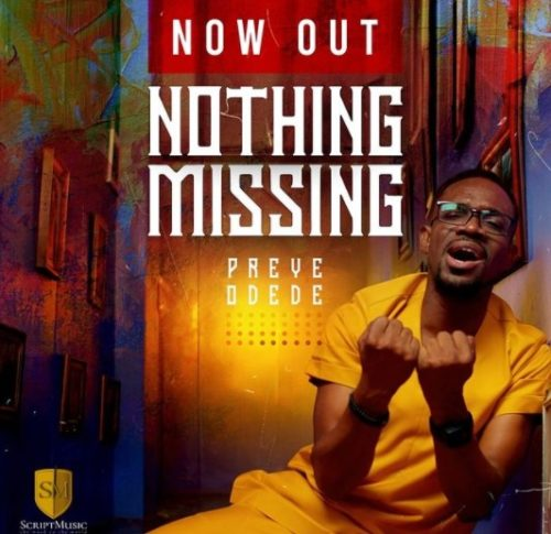 DOWNLOAD: Nothing Missing – Preye Odede [Music + Video]