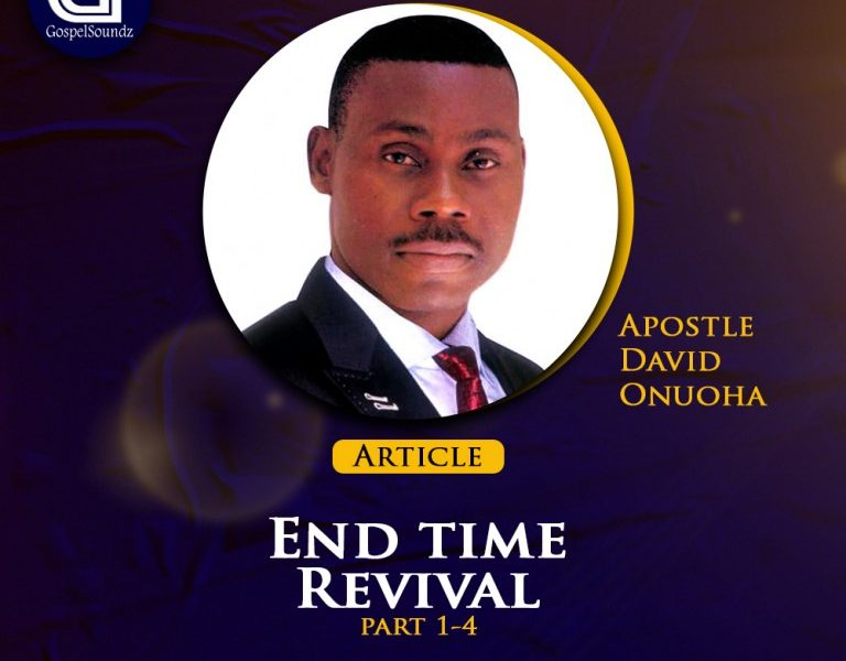 End Time Revival (Part 1-4) by Apostle David Onuoha [Article]
