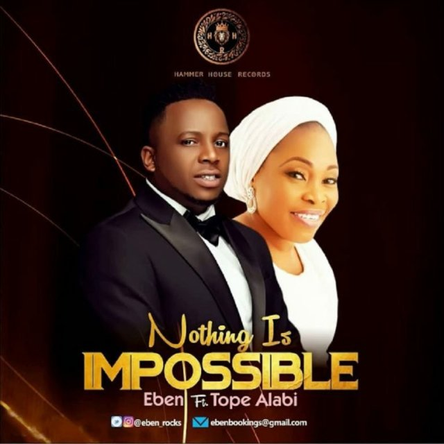 DOWNLOAD: Nothing Is Impossible – Eben ft. Tope Alabi [Mp3+Video+Lyrics]