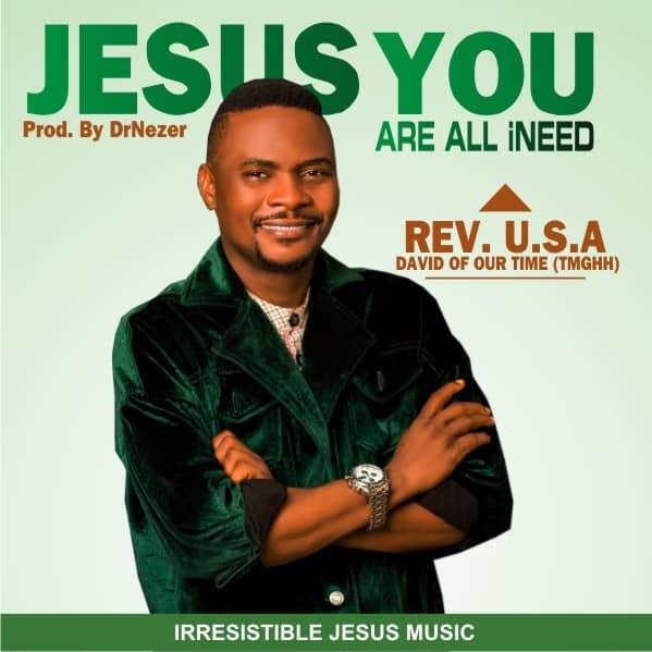 DOWNLOAD: Jesus You Are All I Need – Rev. U.S.A [Mp3+Video+Lyrics]