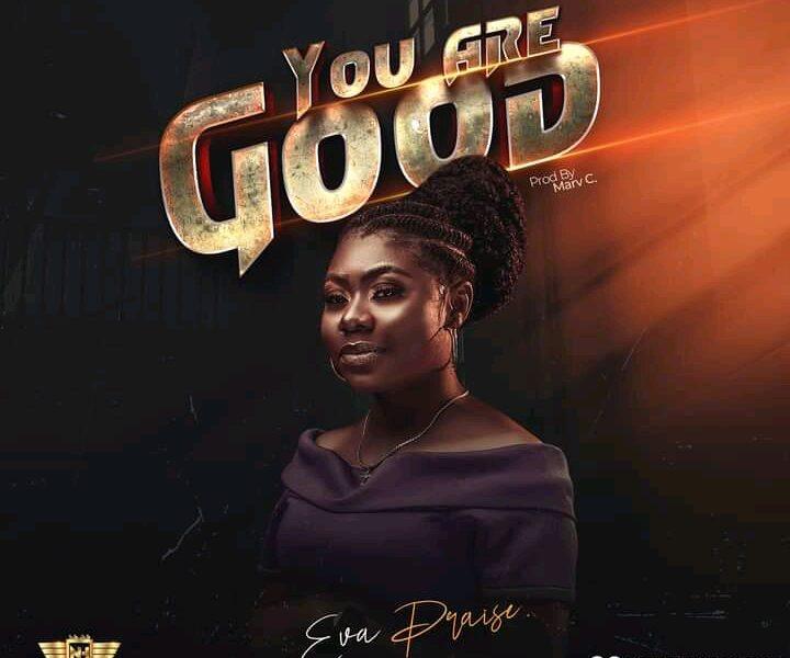 DOWNLOAD: You Are Good – Eva Praise [Mp3+Lyrics]
