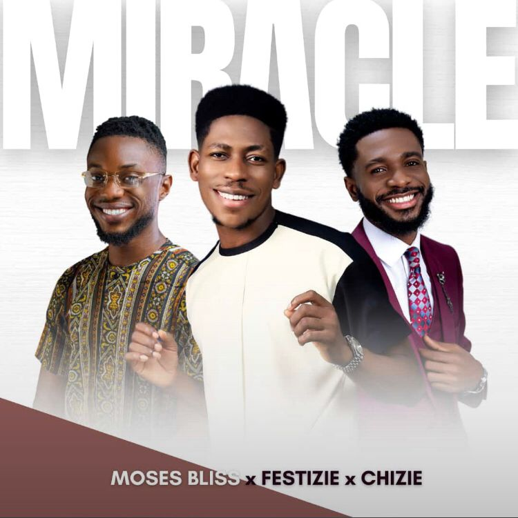 DOWNLOAD Mp3: Miracle – Moses Bliss x Festizie x Chizie [Mp3+Video+Lyrics]