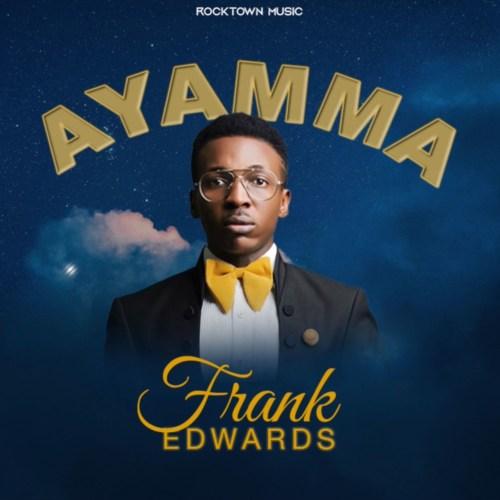 DOWNLOAD: Ayamma – Frank Edwards [Mp3+Video+Lyrics]