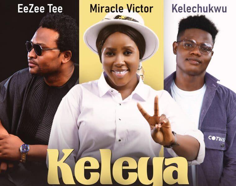 DOWNLOAD: Keleya – EeZee Tee, Miracle Victor and Kelechukwu [Mp3+Video+Lyrics]