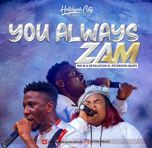 DOWNLOAD Mp3: You Always Zam – Mr M & Revelation ft Peterson Okopi [Mp3+Video+Lyrics]