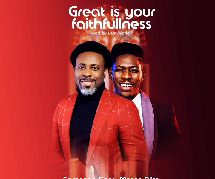 DOWNLOAD Mp3: Great Is Your Faithfulness – Samsong ft. Moses Bliss [Mp3+Video+Lyrics]
